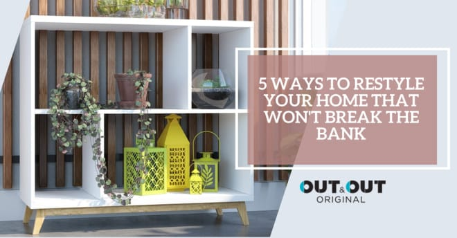 5 ways to restyle your home that won't break the bank